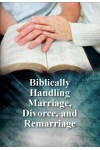 Biblically Handling Marriage, Divorce, and Remarriage eBook