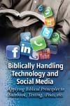Biblically Handling Technology and Social Media
